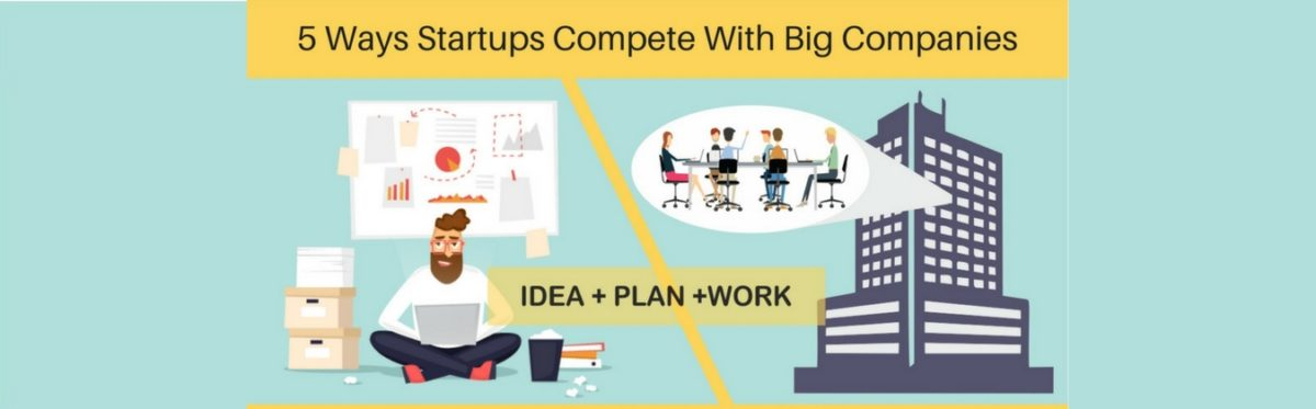 5 Ways Startups Can Compete With Big Companies